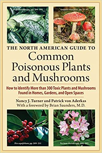 Gardens The North American Guide to Common Poisonous Plants and Mushrooms and Open Spaces How to Identify More than 200 Toxic Plants Found in Homes