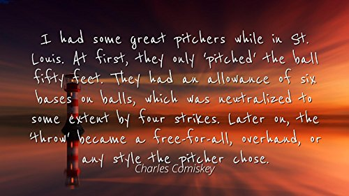 (Charles Comiskey - Famous Quotes Laminated POSTER PRINT 24x20 - I had some great pitchers while in St. Louis. At first, they only 'pitched' the ball fifty feet. They had an allowance of six bases on)