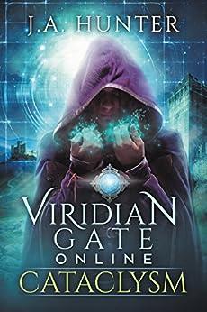 Viridian Gate Online: Cataclysm: A litRPG Adventure (The Viridian Gate Archives Book 1) by [Hunter, James]