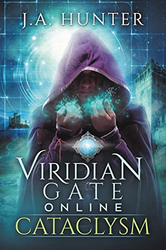 Viridian Gate Online: Cataclysm: A litRPG Adventure (The Viridian Gate Archives Book 1) by [Hunter, James]