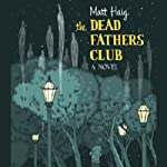 The Dead Fathers Club | Matt Haig