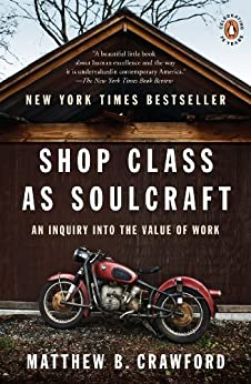 Shop Class as Soulcraft: An Inquiry into the Value of Work by [Crawford, Matthew B.]