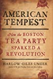 Image of [AMERICAN TEMPEST: HOW THE BOSTON TEA PARTY SPARKED A REVOLUTION] BY Unger, Harlow Giles (Author) Da Capo Press (publisher) Hardcover