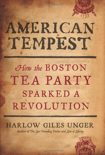 [AMERICAN TEMPEST: HOW THE BOSTON TEA PARTY SPARKED A REVOLUTION] BY Unger, Harlow Giles (Author) Da Capo Press (publisher) Hardcover