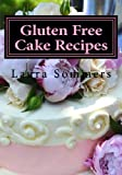 Gluten Free Cake Recipes: A Cookbook for Wheat Free Baking (Gluten-Free Cooking) (Volume 2)