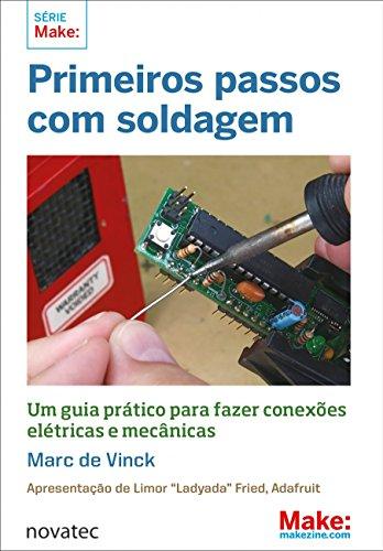 Primeiros Passos com Soldagem. Guia Prático Para Fazer Conexões Elétricas e Mecânicas