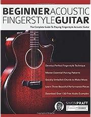 Beginner Acoustic Fingerstyle Guitar: The Complete Guide to Playing Fingerstyle Acoustic Guitar