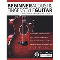 Beginner Acoustic Fingerstyle Guitar: The Complete Guide to