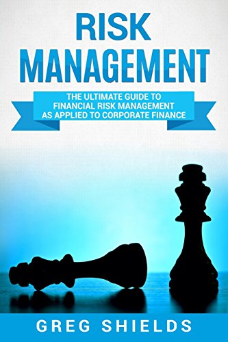 Risk Management: The Ultimate Guide to Financial Risk Management as Applied to Corporate Finance by CreateSpace Independent Publishing Platform