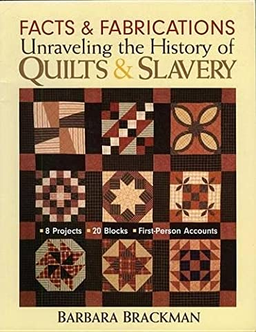 Facts & Fabrications-Unraveling the History of Quilts & Slavery: 8 Projects 20 Blocks First-Person - First Quilt Book
