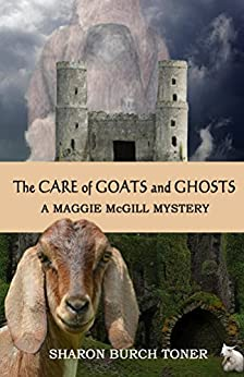 The Care of Goats and Ghosts (Maggie McGill Mysteries Book 8) by [Toner, Sharon Burch]