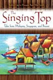 The Singing Top: Tales from Malaysia, Singapore, and Brunei (World Folklore) by Margaret Read MacDonald (2008-08-30)