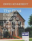 The Real Estate Agent's Ultimate Tax Saving Guide: The Best Tax Tips and Techniques for Real Estate Professionals
