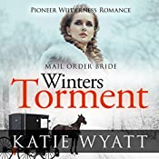 Mail Order Bride: Winter's Torment: Pioneer Wilderness Romance, Book 5 | Katie Wyatt