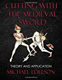 #1: Cutting with the Medieval Sword: Theory and Application
