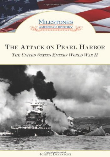 The Attack on Pearl Harbor: The United States Enters World War II (Milestones in American History)