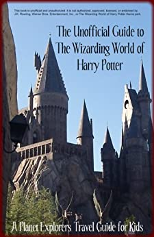 The Unofficial Guide to The Wizarding World of Harry Potter: A Planet Explorers Travel Guide for Kids by [Schaefer, Laura]