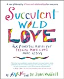 img - for Succulent Wild Love: Six Powerful Habits for Feeling More Love More Often book / textbook / text book