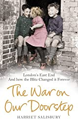 The War on our Doorstep: London's East End and how the Blitz Changed it Forever