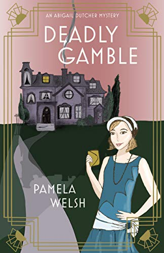 Deadly Gamble: An Abigail Dutcher Mystery Book 1 by [Welsh, Pamela]