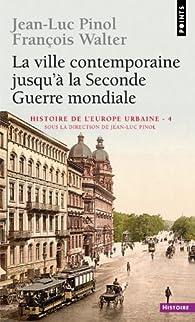 Histoire de l'Europe urbaine : Tome 4, La ville contemporaine jusqu'à la Seconde Guerre mondiale par Jean-Luc Pinol