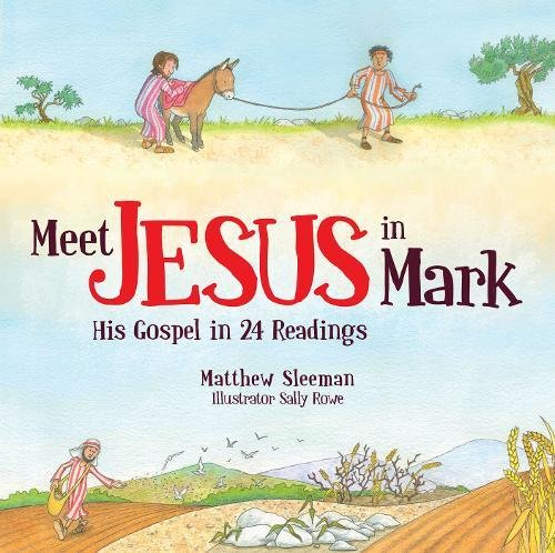 Meet Jesus in Mark: His Gospel in 24 Readings