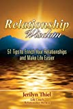 Relationship Wisdom: 51 Tips to Enrich Your Relationships and Make Life Easier