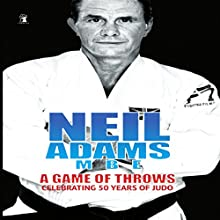 Neil Adams MBE Autobiography: A Game of Throws Audiobook by Neil Adams Narrated by Neil Adams MBE