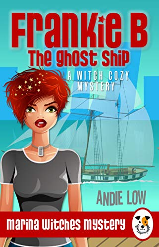 Frankie B - The Ghost Ship: A Witch Cozy Mystery (Marina Witches Mysteries Book 1)