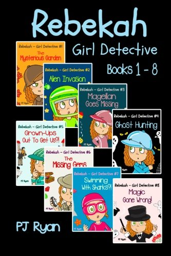 Rebekah - Girl Detective Books 1-8: Fun Short Story Mysteries for Children Ages 9-12 (The Mysterious Garden, Alien Invasion, Magellan Goes Missing, Ghost Hunting,Grown-Ups Out To Get Us?! + 3 more!) (Best Detective Short Stories)