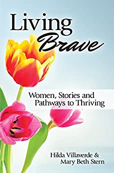 Living Brave: Women, Stories, and Pathways to Thriving (Brave, Inspirational Women, Thrive, Inspiring Stories) by [Villaverde, Hilda, Stern, Mary Beth]