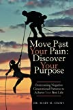 Move Past Your Pain: Discover Your Purpose: Overcoming Negative Generational Patterns to Achieve Your Best Life