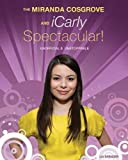 The Miranda Cosgrove & iCarly Spectacular!: Unofficial & Unstoppable by Spencer, Liv (2010) Paperback