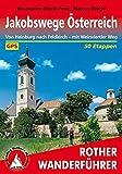 Rother Wanderführer Jakobswege Österreich: Von Hainburg nach Feldkirch - mit Weinviertler Weg. 50 Etappen. Mit GPS-Daten