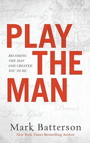 Play the man becoming the man god created you to be kindle play the man becoming the man god created you to be by batterson fandeluxe Gallery