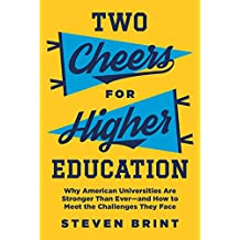Two Cheers for Higher Education: Why American Universities Are Stronger Than Ever―and How to Meet the Challenges They Face
