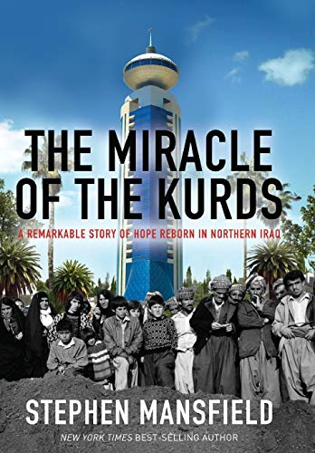 The Miracle of the Kurds: A Remarkable Story of Hope Reborn in Northern Iraq (Miracle Shopping)