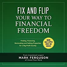 Fix and Flip Your Way to Financial Freedom Audiobook by Mark Ferguson Narrated by Bryan Jester