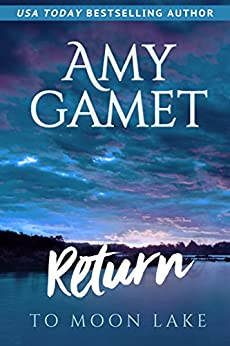 Return to Moon Lake (Love on the Lake Book 3) by [Gamet, Amy]