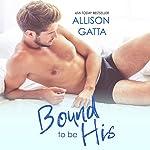 Bound to Be His: The Archer Family, Book 2 | Allison Gatta