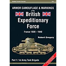 Armor Camouflage & Markings of the British Expeditionary Force, France 1939-1940: Part 1: 1st Army Tank Brigade