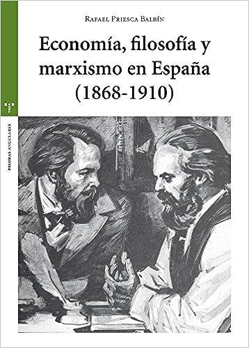 Economía, filosofía y marxismo en España 1868-1910 Estudios Históricos La Olmeda: Amazon.es: Priesca Balbín, Rafael: Libros