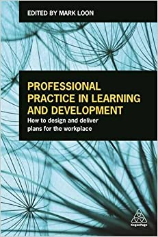 Professional Practice in Learning and Development: How to Design and Deliver Plans for the Workplace