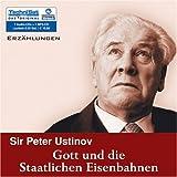 Gott und die Staatlichen Eisenbahnen. 7 Audio-CDs + 1 MP3-CD