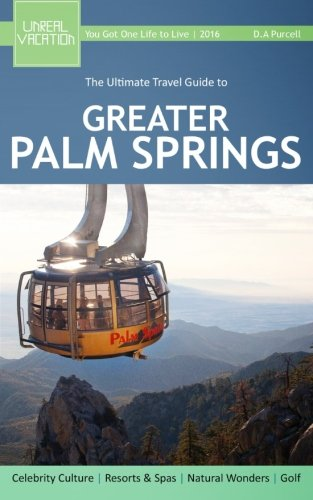 The Ultimate Travel Guide to Greater Palm Springs