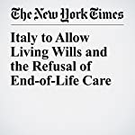 Italy to Allow Living Wills and the Refusal of End-of-Life Care | Elisabetta Povoledo