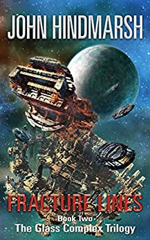 Fracture Lines: Book Two In The Glass Complex Trilogy by [Hindmarsh, John]