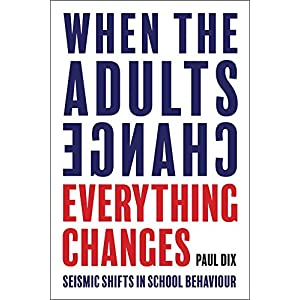 When the Adults Change, Everything Changes: Seismic shifts in school behaviourPaperback – 29 Jun. 2017