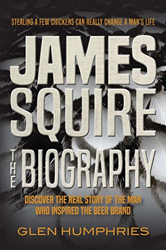 James Squire: The Biography by Glen Humphries