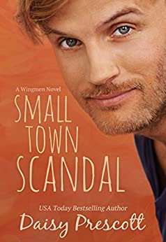 Small Town Scandal: A Wingmen Novel by [Prescott, Daisy]